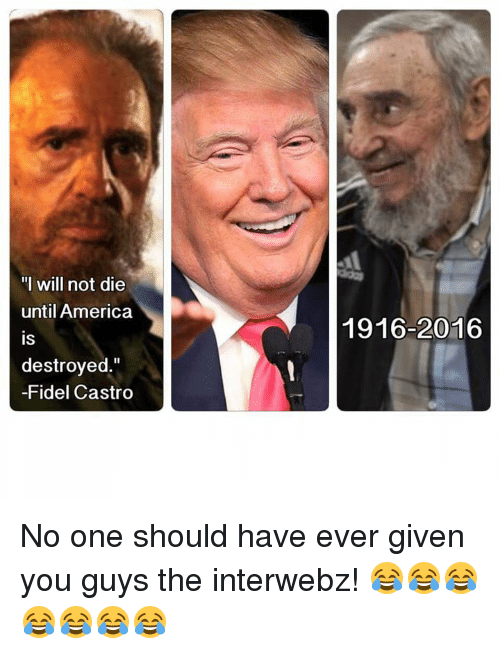 i will not die untilamerica is destroyed fidel castro 1926-2016 its curious from facebook tagged as memes