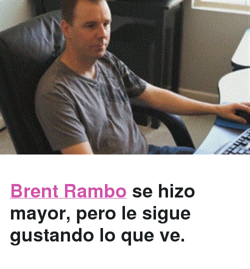 """knowyourmeme: <h3><a href=""""http://knowyourmeme.com/memes/brent-rambo"""" target=""""_blank"""">Brent Rambo</a> se hizo mayor, pero le sigue gustando lo que ve.</h3>"""