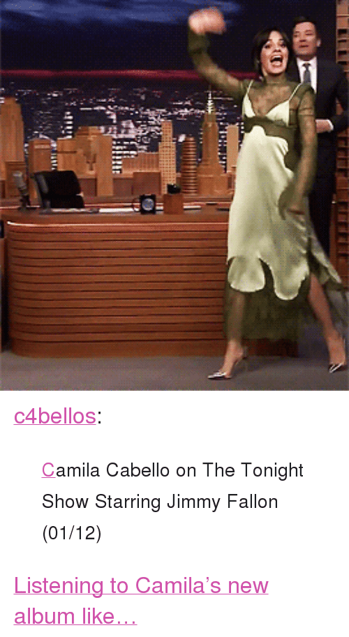 "Jimmy Fallon, Target, and Tumblr: <p><a href=""http://c4bellos.tumblr.com/post/169652176242/camila-cabello-on-the-tonight-show-starring-jimmy"" class=""tumblr_blog"" target=""_blank"">c4bellos</a>:</p><blockquote><p>  <small><a href=""https://www.youtube.com/watch?v=hcCCe_R8e9U"" target=""_blank"">C</a>amila Cabello on The Tonight Show Starring Jimmy Fallon (01/12)</small></p></blockquote> <p><a href=""https://www.youtube.com/watch?v=hcCCe_R8e9U"" target=""_blank"">Listening to Camila's new album like&hellip;</a></p>"