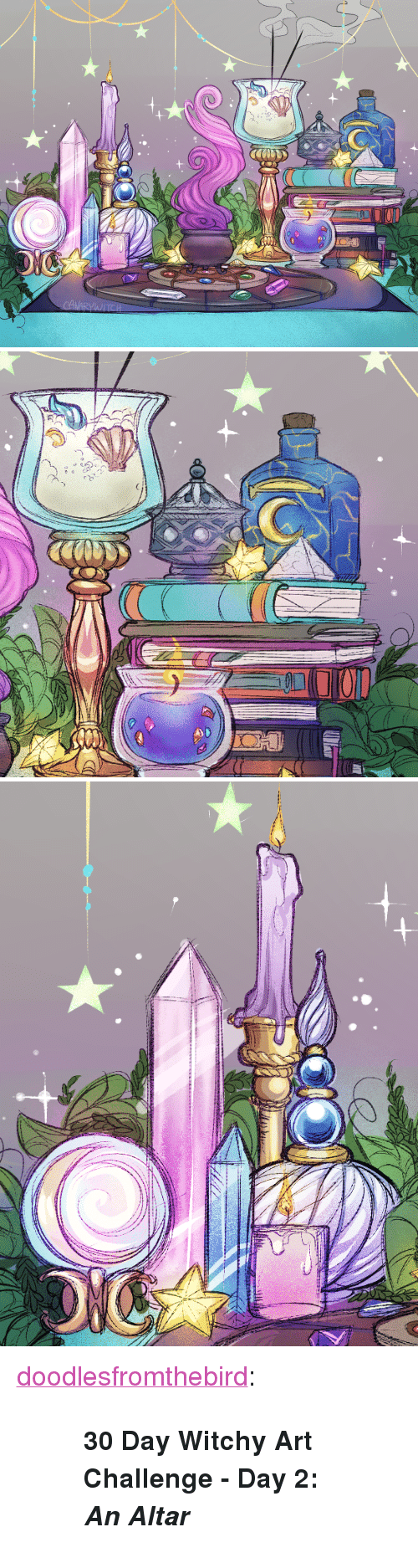 """Tumblr, Blog, and Http: <p><a href=""""http://doodlesfromthebird.tumblr.com/post/170549512041/30-day-witchy-art-challenge-day-2-an-altar"""" class=""""tumblr_blog"""">doodlesfromthebird</a>:</p> <blockquote><blockquote><p>  <b>30 Day Witchy Art Challenge - </b><b>Day 2:<i> </i></b><b><i>An Altar</i></b><br/></p></blockquote></blockquote>"""