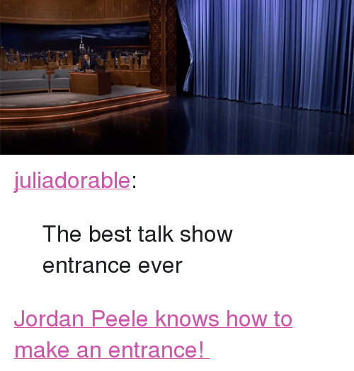 "Jordan Peele, Target, and Tumblr: <p><a href=""http://juliadorable.tumblr.com/post/161133032616/the-best-talk-show-entrance-ever"" class=""tumblr_blog"" target=""_blank"">juliadorable</a>:</p><blockquote><p>The best talk show entrance ever</p></blockquote> <p><a href=""http://www.nbc.com/the-tonight-show/video/jordan-peele-does-the-get-out-challenge/3526189"" target=""_blank"">Jordan Peele knows how to make an entrance! </a></p>"