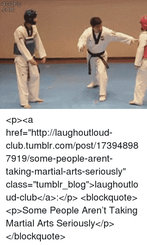 """martial arts: <p><a href=""""http://laughoutloud-club.tumblr.com/post/173948987919/some-people-arent-taking-martial-arts-seriously"""" class=""""tumblr_blog"""">laughoutloud-club</a>:</p>  <blockquote><p>Some People Aren't Taking Martial Arts Seriously</p></blockquote>"""