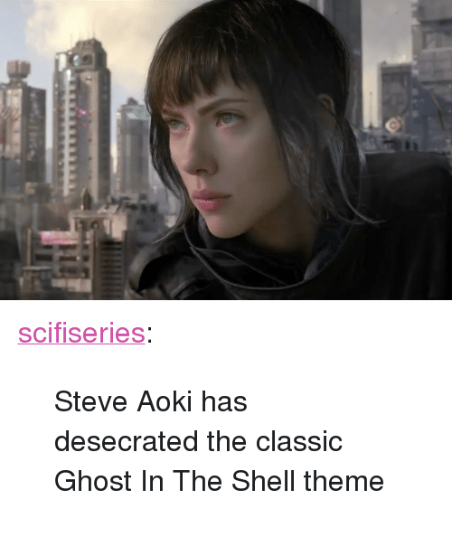 """Tumblr, Blog, and Ghost: <p><a href=""""http://scifiseries.tumblr.com/post/158072042584/steve-aoki-has-desecrated-the-classic-ghost-in-the"""" class=""""tumblr_blog"""">scifiseries</a>:</p>  <blockquote><p>Steve Aoki has desecrated the classic Ghost In The Shell theme</p></blockquote>"""