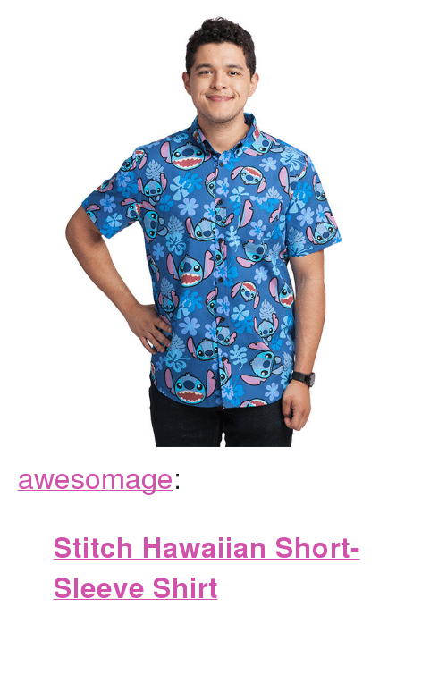 "Tumblr, Zoom, and Blog: <p><a href=""https://awesomage.tumblr.com/post/173934156005/stitch-hawaiian-short-sleeve-shirt"" class=""tumblr_blog"">awesomage</a>:</p><blockquote><p><b><a href=""https://awesomage.com/stitch-hawaiian-short-sleeve-shirt/"">  Stitch Hawaiian Short-Sleeve Shirt</a></b><a href=""https://www.thinkgeek.com/images/products/zoom/kogk_stitch_hawaiian_sh_sleeve_shirt.jpg"" title=""Stitch Hawaiian Short-Sleeve Shirt""></a><br/><br/></p></blockquote>"