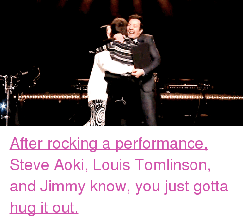 """Target, youtube.com, and Watch: <p><a href=""""https://www.youtube.com/watch?v=aKN6xaXXF-U"""" target=""""_blank"""">After rocking a performance, Steve Aoki, Louis Tomlinson, and Jimmy know, you just gotta hug it out.</a></p>"""