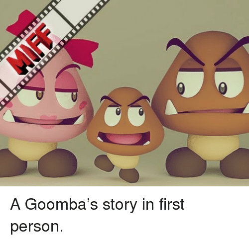goomba: <p>A Goomba&rsquo;s story in first person.</p>