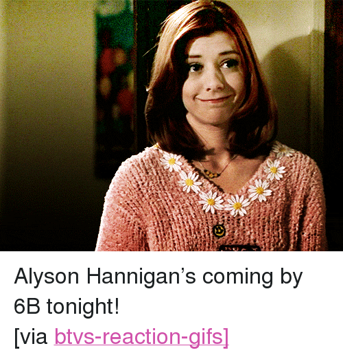 """reaction gifs: <p>Alyson Hannigan&rsquo;s coming by 6B tonight!</p> <p>[via <a href=""""http://btvs-reaction-gifs.tumblr.com/post/11879685113"""" target=""""_blank"""">btvs-reaction-gifs]</a></p>"""