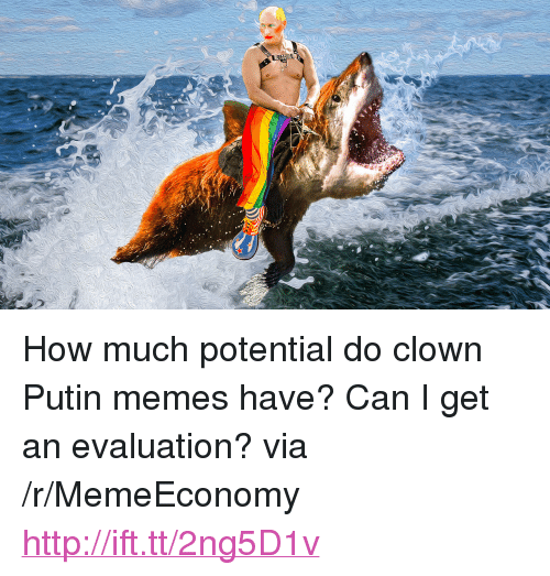 "Putin Memes: <p>How much potential do clown Putin memes have? Can I get an evaluation? via /r/MemeEconomy <a href=""http://ift.tt/2ng5D1v"">http://ift.tt/2ng5D1v</a></p>"