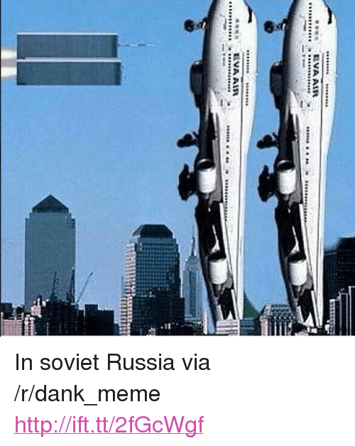 "Dank, Meme, and Http: <p>In soviet Russia via /r/dank_meme <a href=""http://ift.tt/2fGcWgf"">http://ift.tt/2fGcWgf</a></p>"