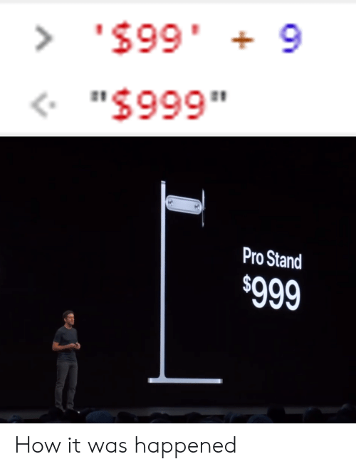 "Pro, How, and Stand: > '$99 9  .66S  ""$999""  Pro Stand  $999 How it was happened"
