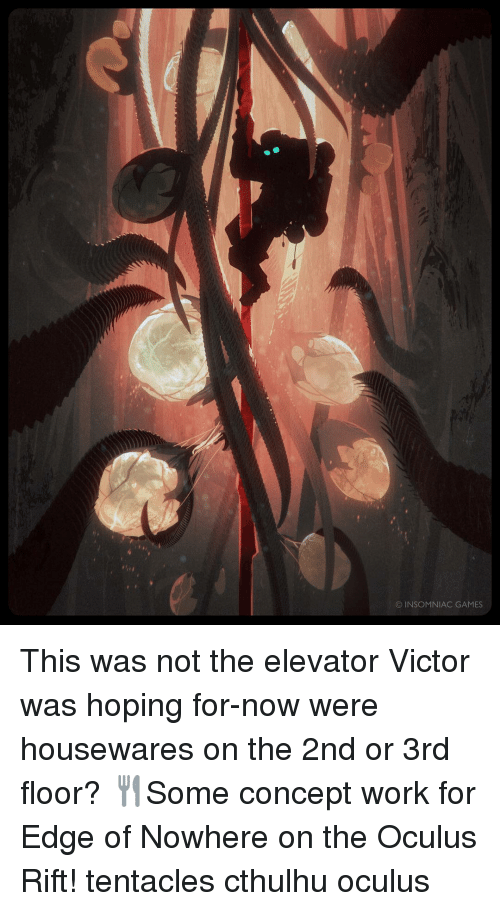 Tentacl: © INSOMNIAC GAMES This was not the elevator Victor was hoping for-now were housewares on the 2nd or 3rd floor? 🍴Some concept work for Edge of Nowhere on the Oculus Rift! tentacles cthulhu oculus