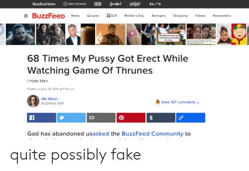 Community, Fake, and God: Ξ BuzzFeeD News Quizzes 耳GoT Mother's Day Avengers Shopping Videos Newsletters  68 Times My Pussy Got Erect While  Watching Game Of Thrunes  I Hate Men  Potted on April 28, 2019, at 1t16 pum  Wo Maın  BuzzFeed Stan  View 167 comments  God has abandoned usasked the BuzzFeed Community to quite possibly fake