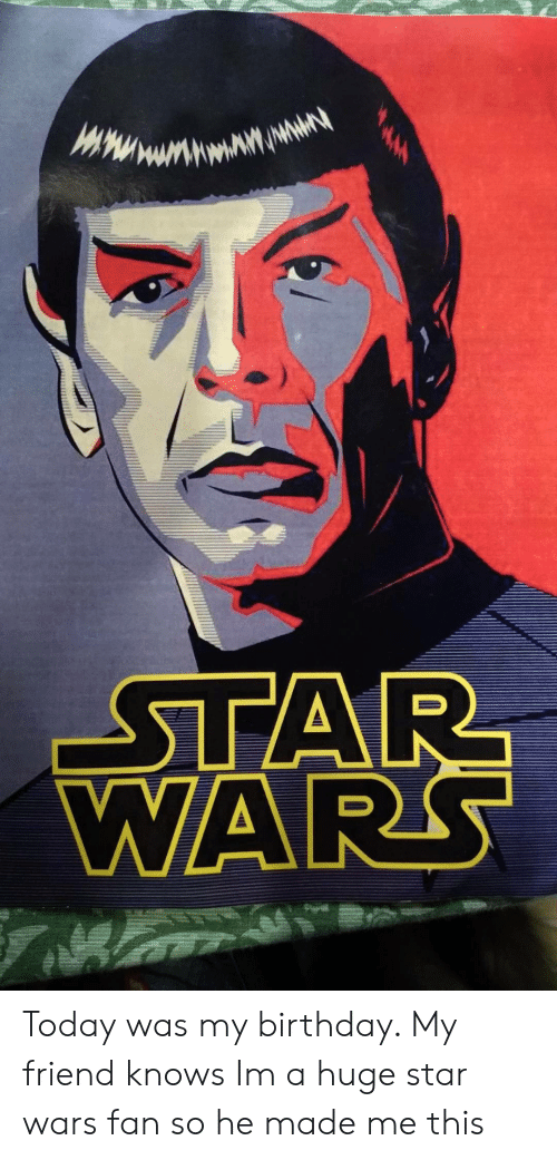 Birthday, Star Wars, and Star: ΤAP  WARS Today was my birthday. My friend knows Im a huge star wars fan so he made me this