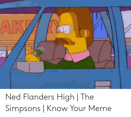 Ned Flanders Meme: АКA Ned Flanders High | The Simpsons | Know Your Meme