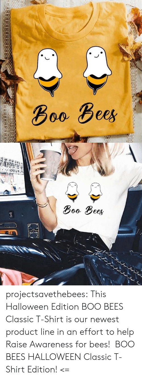 newest: Воо Вее,  пnо  ияинвинят   Boo Bees  Red ht projectsavethebees: This Halloween Edition BOO BEES Classic T-Shirt is our newest product line in an effort to help Raise Awareness for bees!  BOO BEES HALLOWEEN Classic T-Shirt Edition! <=