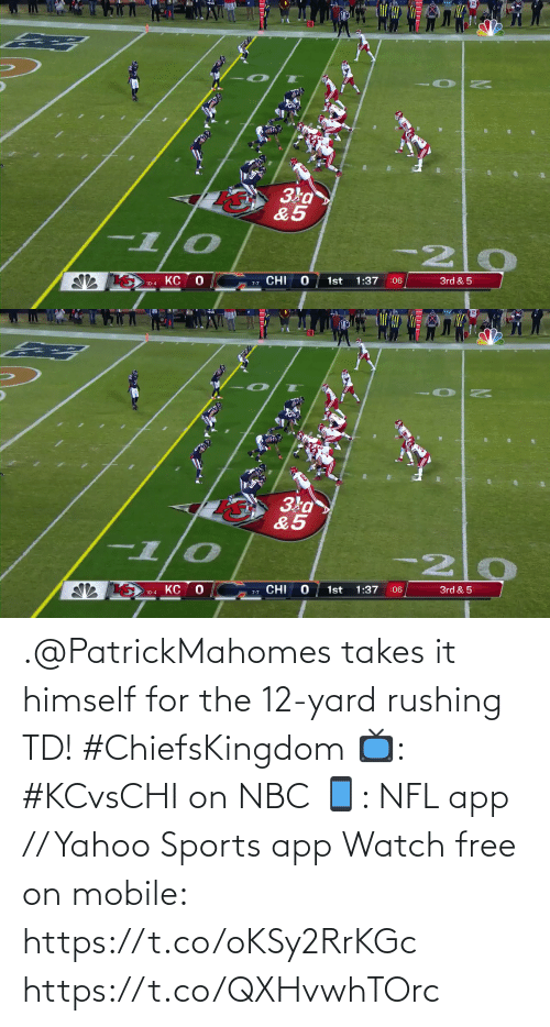 1 0: Зка>  &5  -1/0  KC  1st  1:37  :06  3rd & 5  7-7 CHI  10-4   Зка  &5  -1/0  -20  1st  1:37  3rd & 5  :06  10-4 KC O  ש CHI .@PatrickMahomes takes it himself for the 12-yard rushing TD! #ChiefsKingdom  📺: #KCvsCHI on NBC 📱: NFL app // Yahoo Sports app Watch free on mobile: https://t.co/oKSy2RrKGc https://t.co/QXHvwhTOrc