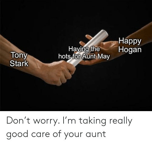 Hots: Нарру  Hogan  Having the  hots for Aunt May  Tony  Stark Don't worry. I'm taking really good care of your aunt