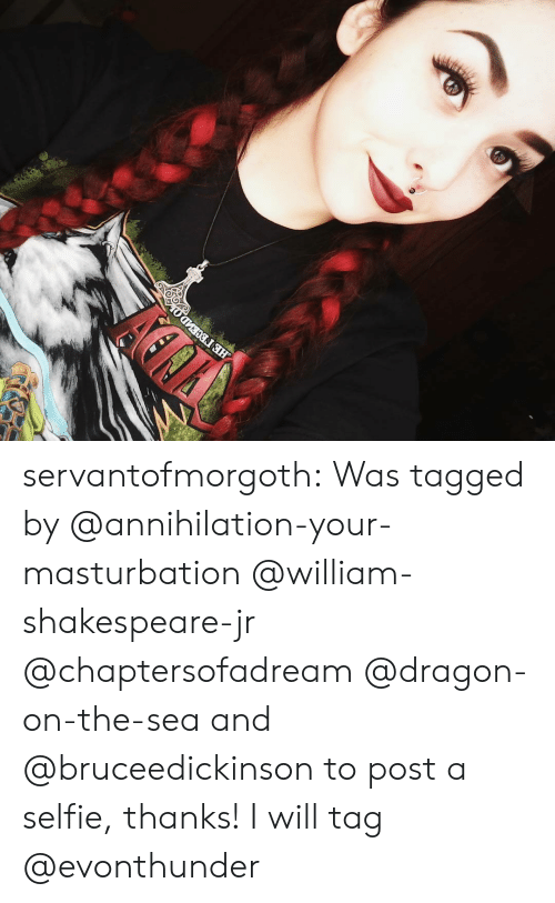Annihilation: НЕ ГЕСЕИD( servantofmorgoth:  Was tagged by @annihilation-your-masturbation @william-shakespeare-jr @chaptersofadream @dragon-on-the-sea and @bruceedickinson to post a selfie, thanks!  I will tag @evonthunder