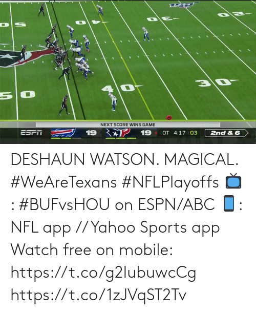 score: नय  NEXT SCORE WINS GAME  2 19  ESPT  19  OT 4:17 03  2nd & 6 DESHAUN WATSON. MAGICAL. #WeAreTexans #NFLPlayoffs  📺: #BUFvsHOU on ESPN/ABC 📱: NFL app // Yahoo Sports app Watch free on mobile: https://t.co/g2IubuwcCg https://t.co/1zJVqST2Tv