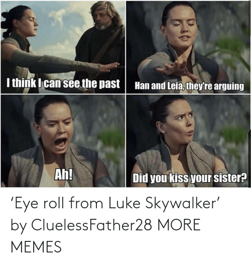 roll: 'Eye roll from Luke Skywalker' by CluelessFather28 MORE MEMES