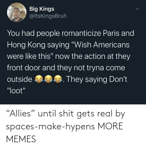 """real: """"Allies"""" until shit gets real by spaces-make-hypens MORE MEMES"""