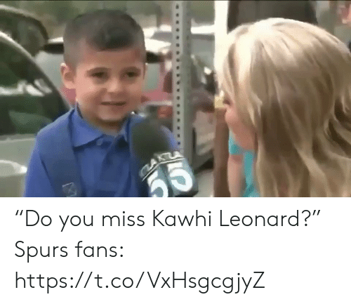 "Sports, Kawhi Leonard, and Spurs: ""Do you miss Kawhi Leonard?""  Spurs fans: https://t.co/VxHsgcgjyZ"