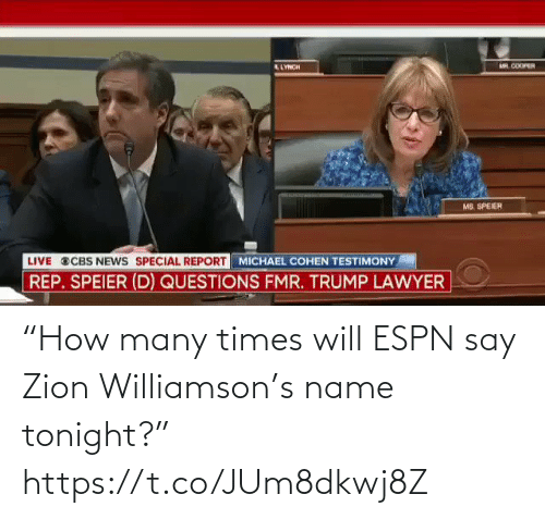 "times: ""How many times will ESPN say Zion Williamson's name tonight?"" https://t.co/JUm8dkwj8Z"