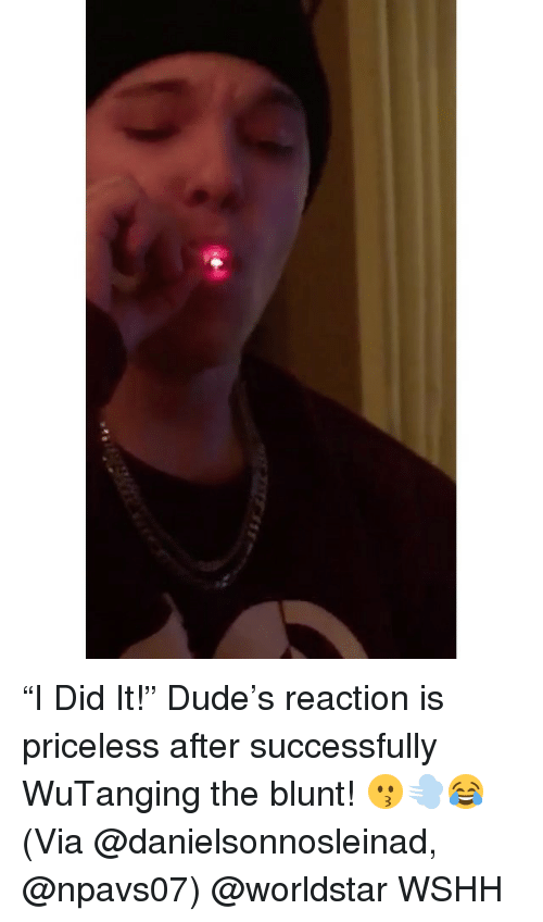 """wutang: """"I Did It!"""" Dude's reaction is priceless after successfully WuTanging the blunt! 😗💨😂 (Via @danielsonnosleinad, @npavs07) @worldstar WSHH"""