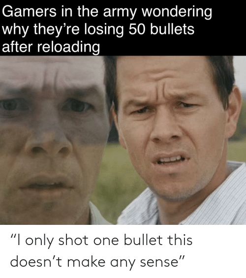 "shot: ""I only shot one bullet this doesn't make any sense"""