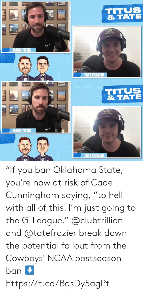 """Fallout: """"If you ban Oklahoma State, you're now at risk of Cade Cunningham saying, """"to hell with all of this. I'm just going to the G-League.""""  @clubtrillion and @tatefrazier break down the potential fallout from the Cowboys' NCAA postseason ban ⬇️ https://t.co/BqsDy5agPt"""