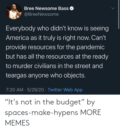 "spaces: ""It's not in the budget"" by spaces-make-hypens MORE MEMES"