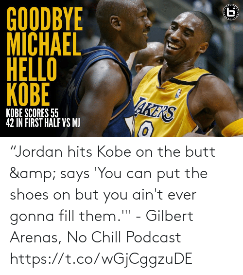 """Says You: """"Jordan hits Kobe on the butt & says 'You can put the shoes on but you ain't ever gonna fill them.'"""" - Gilbert Arenas, No Chill Podcast    https://t.co/wGjCggzuDE"""