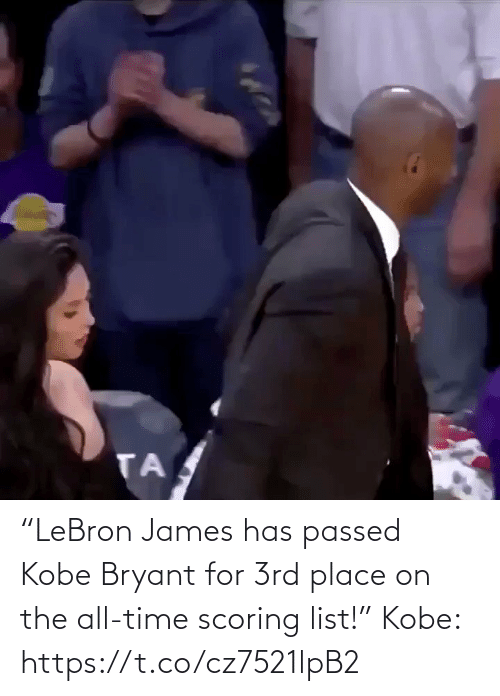 "james: ""LeBron James has passed Kobe Bryant for 3rd place on the all-time scoring list!""  Kobe: https://t.co/cz7521lpB2"