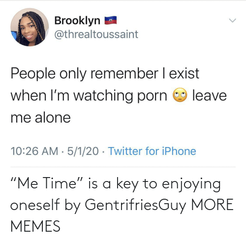 """enjoying: """"Me Time"""" is a key to enjoying oneself by GentrifriesGuy MORE MEMES"""