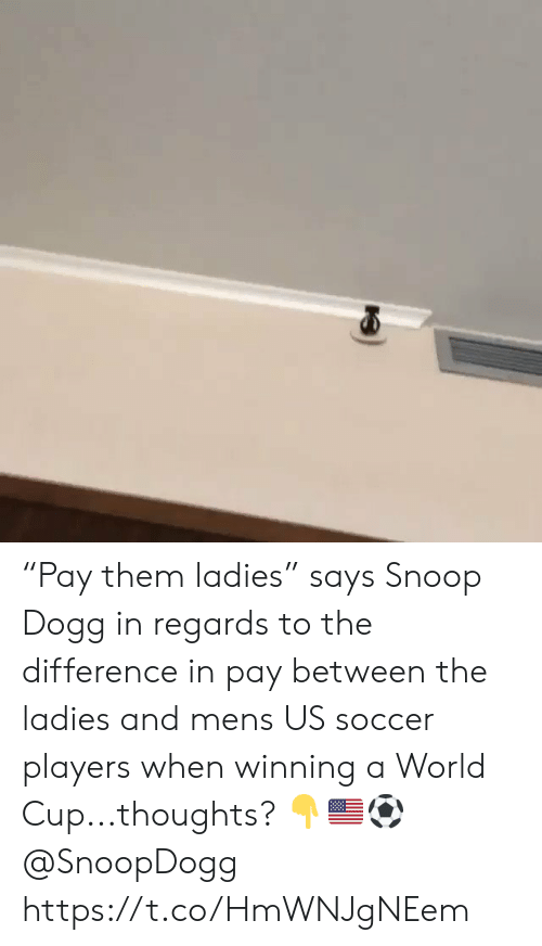"Snoop, Snoop Dogg, and Soccer: ""Pay them ladies"" says Snoop Dogg in regards to the difference in pay between the ladies and mens US soccer players when winning a World Cup...thoughts? 👇🇺🇸⚽️ @SnoopDogg https://t.co/HmWNJgNEem"