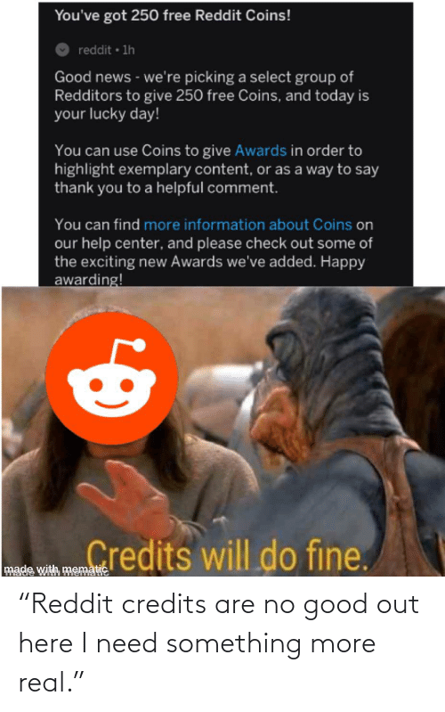 """Good: """"Reddit credits are no good out here I need something more real."""""""