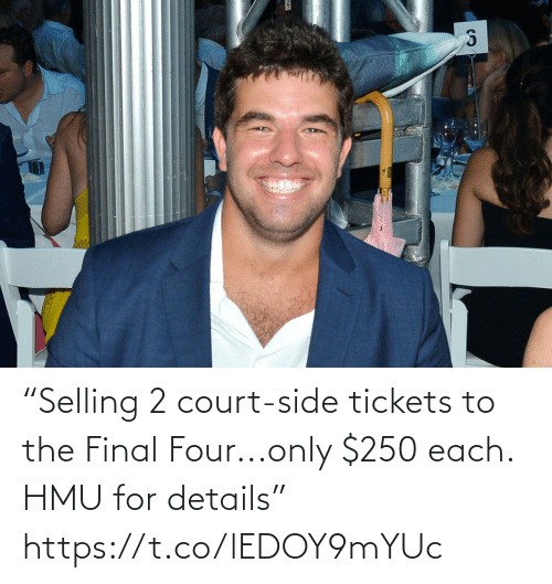 "The Final: ""Selling 2 court-side tickets to the Final Four...only $250 each. HMU for details"" https://t.co/lEDOY9mYUc"
