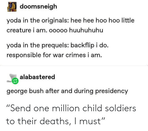 "child: ""Send one million child soldiers to their deaths, I must"""