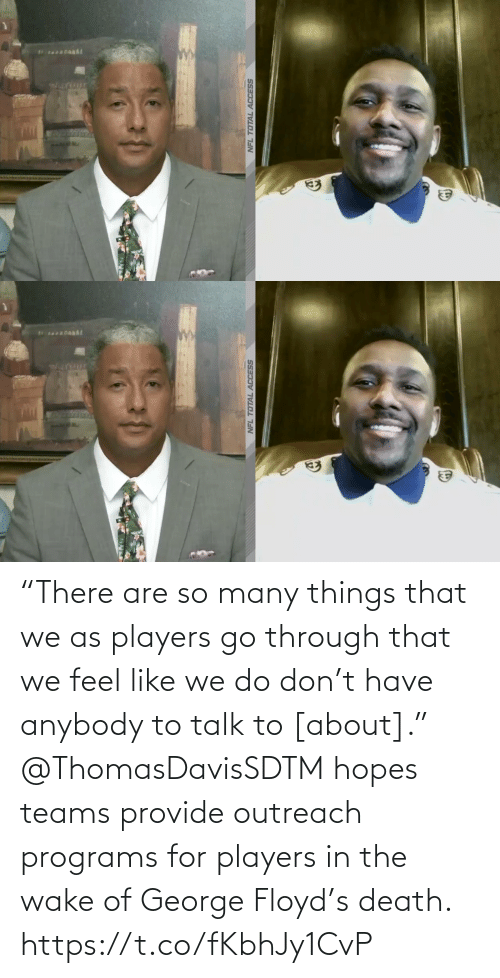 """wake: """"There are so many things that we as players go through that we feel like we do don't have anybody to talk to [about].""""  @ThomasDavisSDTM hopes teams provide outreach programs for players in the wake of George Floyd's death. https://t.co/fKbhJy1CvP"""