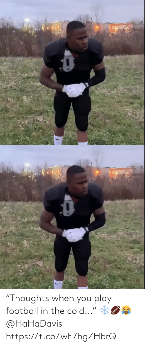 "Football, Cold, and Play: ""Thoughts when you play football in the cold..."" ❄️🏈😂 @HaHaDavis https://t.co/wE7hgZHbrQ"