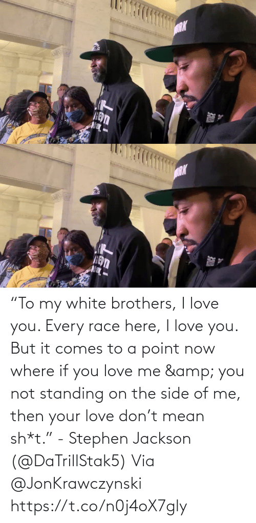 "White: ""To my white brothers, I love you. Every race here, I love you. But it comes to a point now where if you love me & you not standing on the side of me, then your love don't mean sh*t."" - Stephen Jackson (@DaTrillStak5)   Via @JonKrawczynski https://t.co/n0j4oX7gly"
