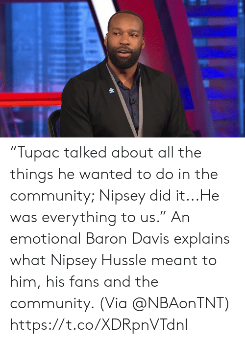 "All the Things: ""Tupac talked about all the things he wanted to do in the community; Nipsey did it...He was everything to us.""   An emotional Baron Davis explains what Nipsey Hussle meant to him, his fans and the community.    (Via @NBAonTNT)   https://t.co/XDRpnVTdnl"