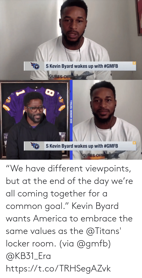 "Goal: ""We have different viewpoints, but at the end of the day we're all coming together for a common goal.""  Kevin Byard wants America to embrace the same values as the @Titans' locker room. (via @gmfb) @KB31_Era https://t.co/TRHSegAZvk"
