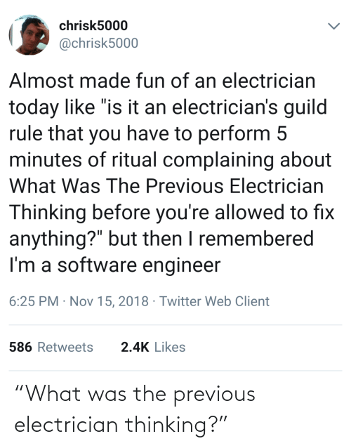 """thinking: """"What was the previous electrician thinking?"""""""