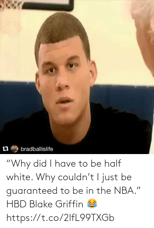 "NBA: ""Why did I have to be half white. Why couldn't I just be guaranteed to be in the NBA.""   HBD Blake Griffin 😂   https://t.co/2lfL99TXGb"