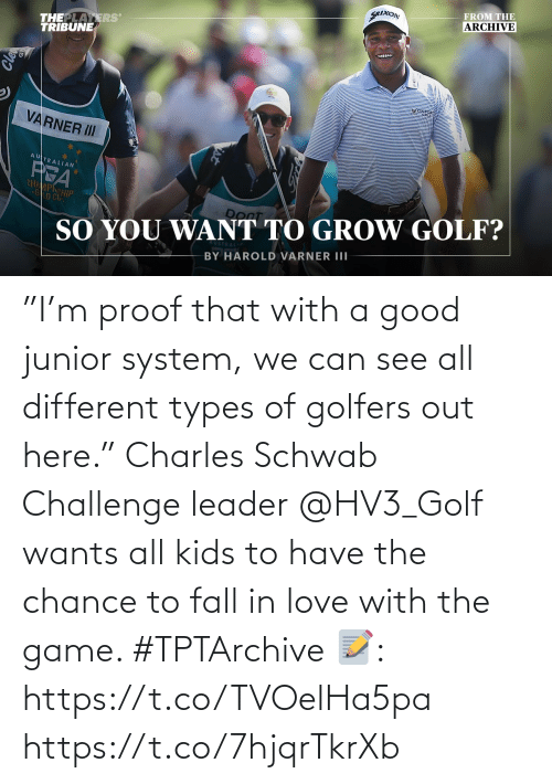 """Good: """"I'm proof that with a good junior system, we can see all different types of golfers out here.""""  Charles Schwab Challenge leader @HV3_Golf wants all kids to have the chance to fall in love with the game. #TPTArchive  📝: https://t.co/TVOelHa5pa https://t.co/7hjqrTkrXb"""