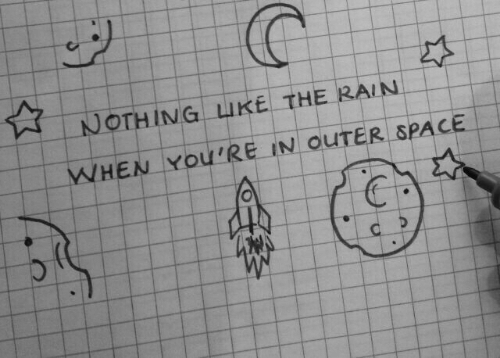 Rain, Space, and Outer Space: ☆INOTHİNG1 LİKE. THE RAIN  WHEN YOU'RE IN OUTER SPACE