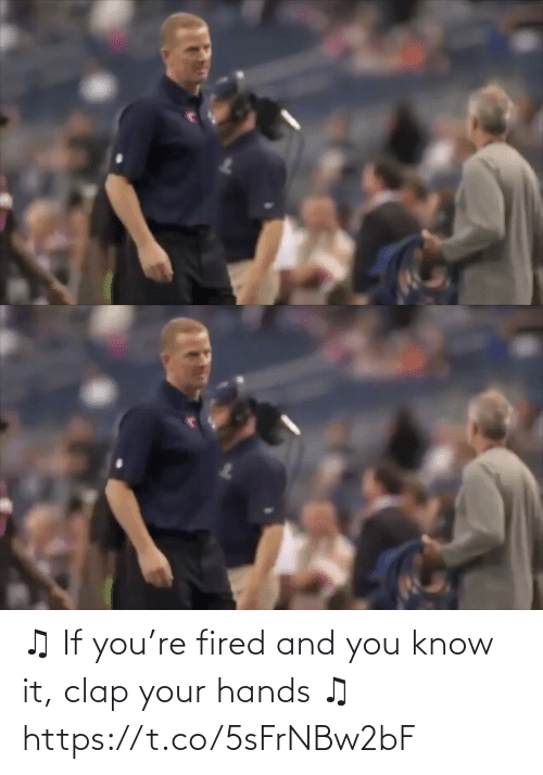 clap: ♫ If you're fired and you know it, clap your hands ♫ https://t.co/5sFrNBw2bF