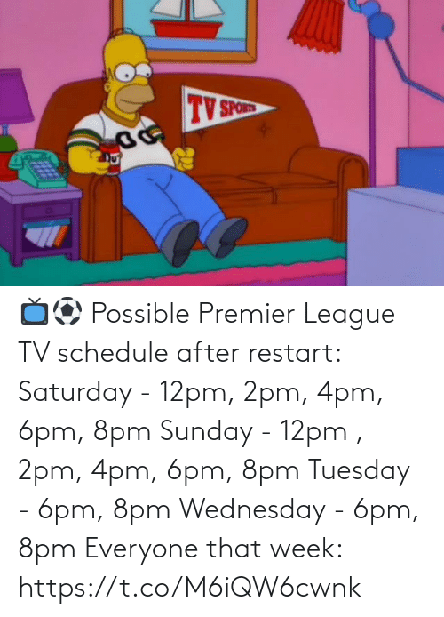Premier League, Soccer, and Schedule: 📺⚽ Possible Premier League TV schedule after restart:  Saturday - 12pm, 2pm, 4pm, 6pm, 8pm Sunday - 12pm , 2pm, 4pm, 6pm, 8pm Tuesday - 6pm, 8pm Wednesday - 6pm, 8pm  Everyone that week: https://t.co/M6iQW6cwnk
