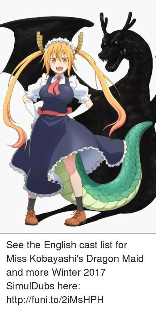 Dragon Maid: イ See the English cast list for Miss Kobayashi's Dragon Maid and more Winter 2017 SimulDubs here: http://funi.to/2iMsHPH